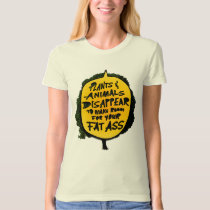 Plants&Animals DISAPPEAR to Make Room 4 Your FAT A T-Shirt