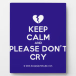 [Broken heart] keep calm and please don't cry  Plaques