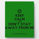 [No sign] keep calm and don't stay away from me  Plaques