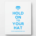 [Crown upside down] hold on to your hat  Plaques