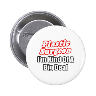 Plastic Surgeon...Kind of a Big Deal Pinback Button