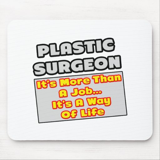 Plastic Surgeon...Way of Life Mouse Pad