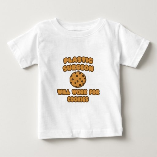 Plastic Surgeon  .. Will Work for Cookies Shirt