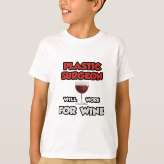 Plastic Surgeon ... Will Work For Wine T-Shirt