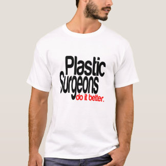 Plastic Surgeons Do It Better T-Shirt