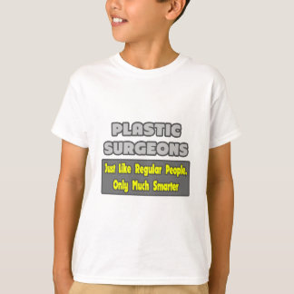 Plastic Surgeons...Smarter T-Shirt