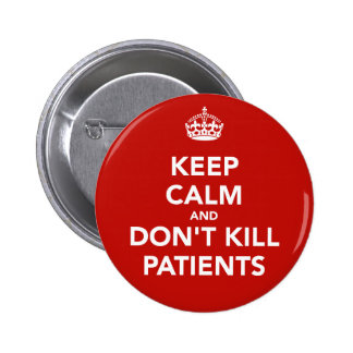 "Plate of ""keep calm and dont kill patients "" pinback button"