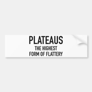 Plateaus The Highest Form Of Flattery Bumper Sticker