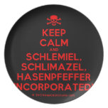 [Skull crossed bones] keep calm and schlemiel, schlimazel, hasenpfeffer incorporated!  Plates