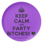 [Crown] keep calm and party bitches! [Love heart]  Plates