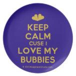 [Two hearts] keep calm cuse i love my bubbies  Plates