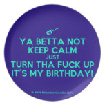 [Electric guitar] ya betta not keep calm just turn tha fuck up it's my birthday!  Plates