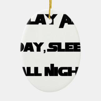Play All Day, Sleep All Night Ceramic Ornament