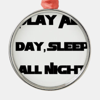 Play All Day, Sleep All Night Metal Ornament