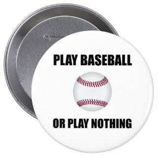 Play Baseball Or Nothing Pinback Button