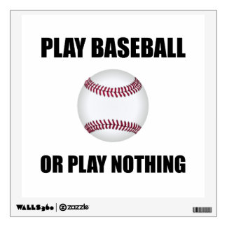 Play Baseball Or Nothing Wall Decal