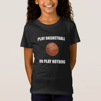 Play Basketball Or Nothing T-Shirt