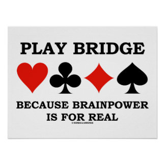Play Bridge Because Brain Power Is For Real Poster