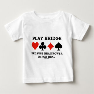 Play Bridge Because Brainpower Is For Real Baby T-Shirt