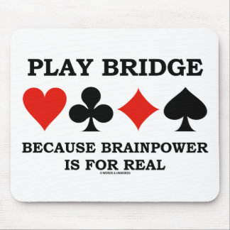 Play Bridge Because Brainpower Is For Real Mousepad