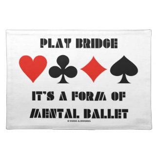 Play Bridge It's A Form Of Mental Ballet Cloth Place Mat