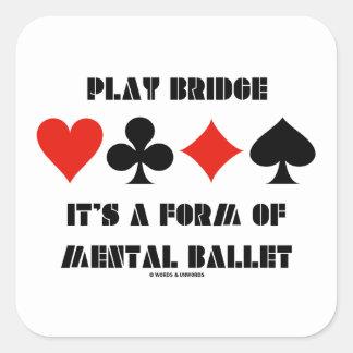 Play Bridge It's A Form Of Mental Ballet Square Sticker