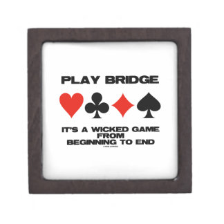 Play Bridge It's A Wicked Game From Beginning End Keepsake Box