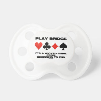 Play Bridge It's A Wicked Game From Beginning End BooginHead Pacifier