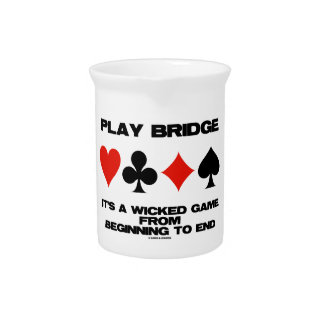 Play Bridge It's A Wicked Game From Beginning End Drink Pitchers