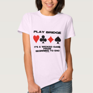Play Bridge It's A Wicked Game From Beginning End T-shirt