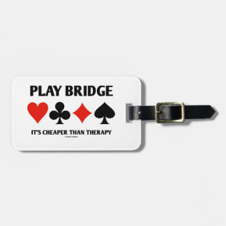 Play Bridge It's Cheaper Than Therapy (Card Suits) Bag Tag