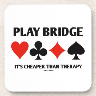 Play Bridge It's Cheaper Than Therapy (Card Suits) Coaster