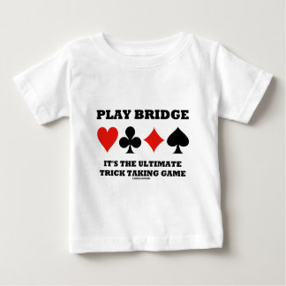 Play Bridge It's The Ultimate Trick Taking Game Baby T-Shirt