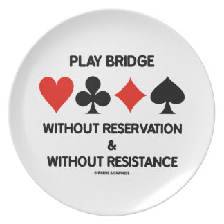Play Bridge Without Reservation Without Resistance Party Plate