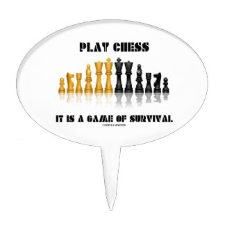 Play Chess It Is A Game Of Survival (Chess Set) Cake Topper