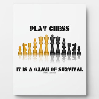 Play Chess It Is A Game Of Survival (Chess Set) Plaque