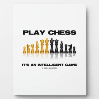 Play Chess It's An Intelligent Game Chess Set Plaque