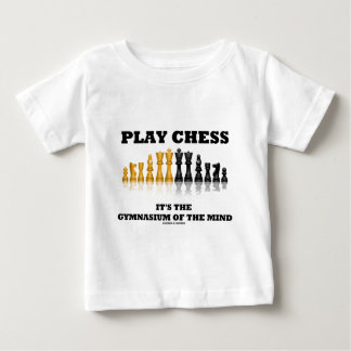 Play Chess It's The Gymnasium Of The Mind Baby T-Shirt