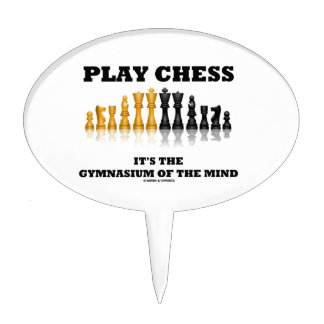 Play Chess It's The Gymnasium Of The Mind Cake Pick