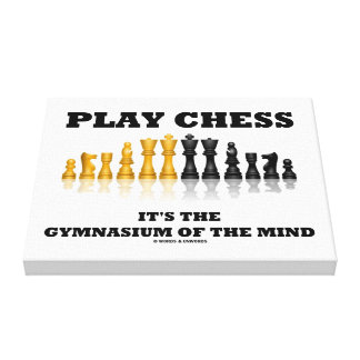 Play Chess It's The Gymnasium Of The Mind Canvas Print