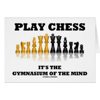 Play Chess It's The Gymnasium Of The Mind Greeting Card