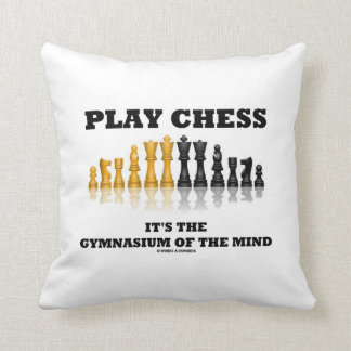 Play Chess It's The Gymnasium Of The Mind Throw Pillows