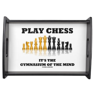 Play Chess It's The Gymnasium Of The Mind Service Tray