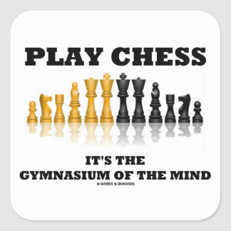 Play Chess It's The Gymnasium Of The Mind Square Sticker