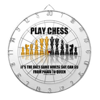 Play Chess It's The Only Game Where Pawn To Queen Dart Board