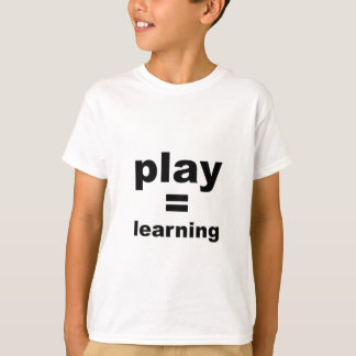 Play Equals Learning T-Shirt