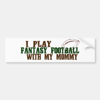 Play fantasy footbal with mommy bumper sticker