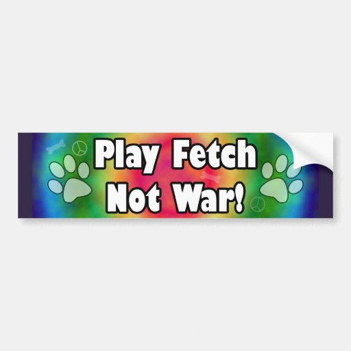 Play Fetch Not War Bumper Sticker