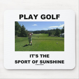 Play Golf It's The Sport Of Sunshine (Golf Course) Mousepads