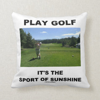 Play Golf It's The Sport Of Sunshine (Golf Course) Throw Pillows